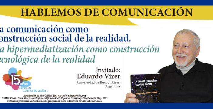 Hablemos de 'la comunicación como construcción social de la realidad'