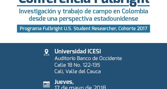 Conferencia Fullbright: Investigación y trabajo de campo en Colombia desde una perspectiva estadounidense