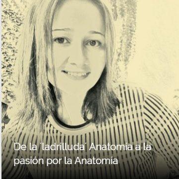 De la ´ladrilluda´ Anatomía a la pasión por la Anatomía