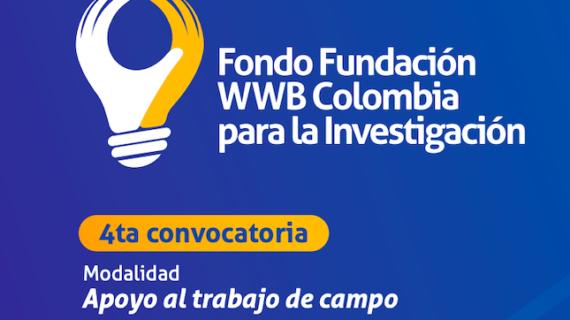 """$726 millones de pesos destina el """"Fondo Fundación WWB Colombia para la Investigación"""